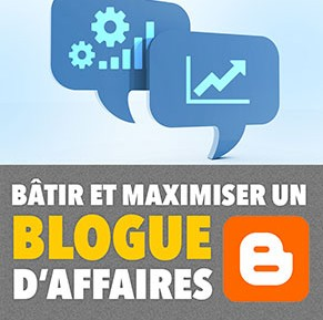 Comment bâtir et maximiser un blogue d'affaires