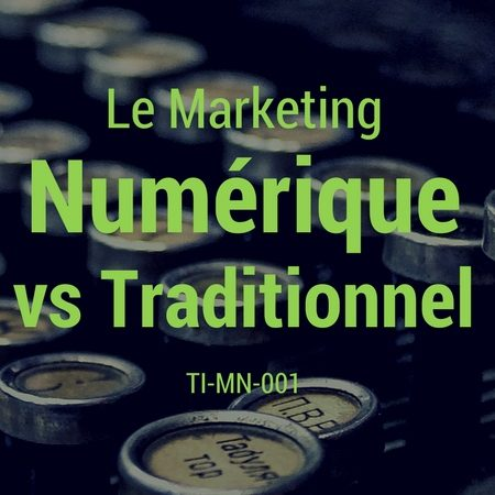 TI-MN-001 Le marketing numérique vs le traditionnel