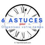6 astuces pour organiser votre temps