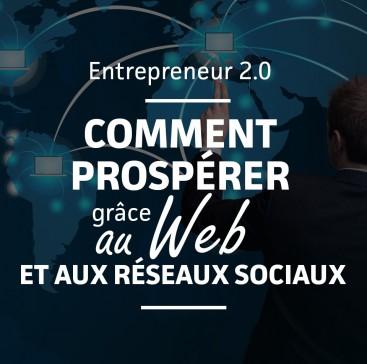 Comment prospérer grâce au Web et aux réseaux sociaux